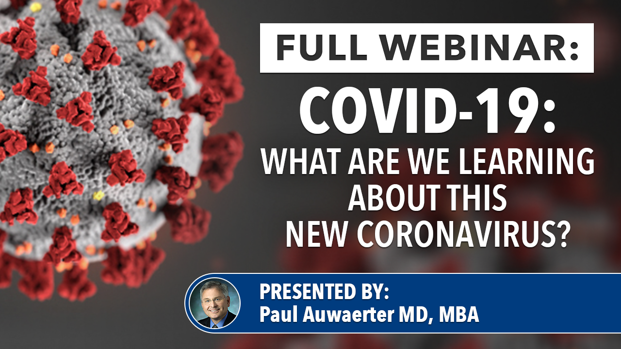 Paul Auwaerter MD, MBA, Professor of Medicine at Johns Hopkins University, delivers an up to date, full understanding of COVID-19 including information on disease history, transmission, clinical presentations, treatment, infectious comparisons, therapeutics, and prevention.
